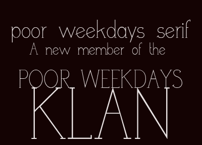 Poor Weekdays Serif font.